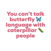 Thought of The Day. Butterflies and Caterpillars